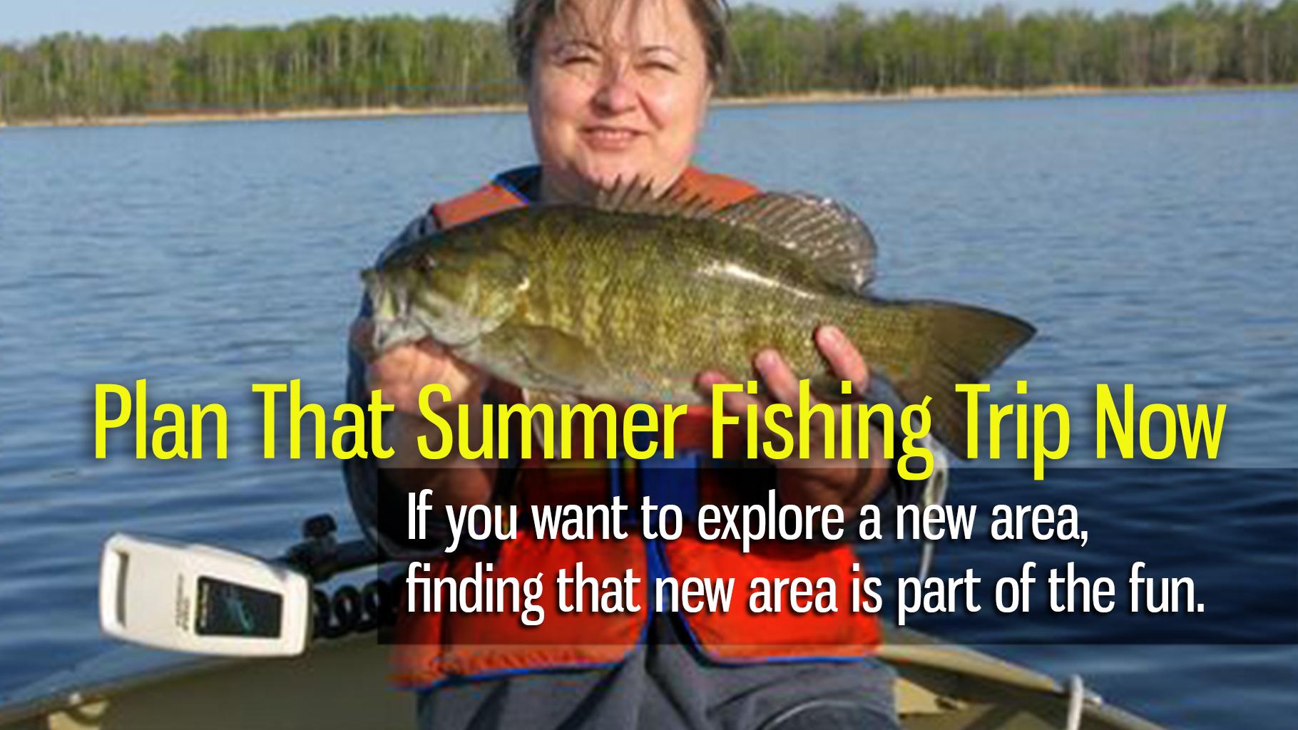 Plan that Summer Fishing Trip Now!