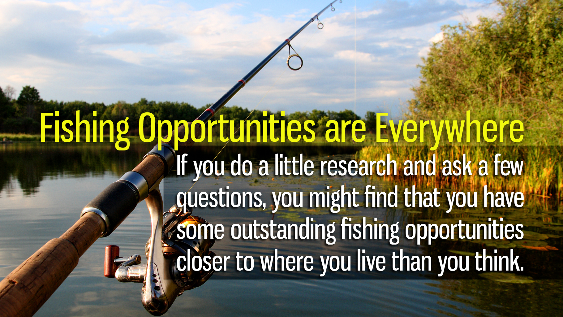 Fishing Opportunities are Everywhere